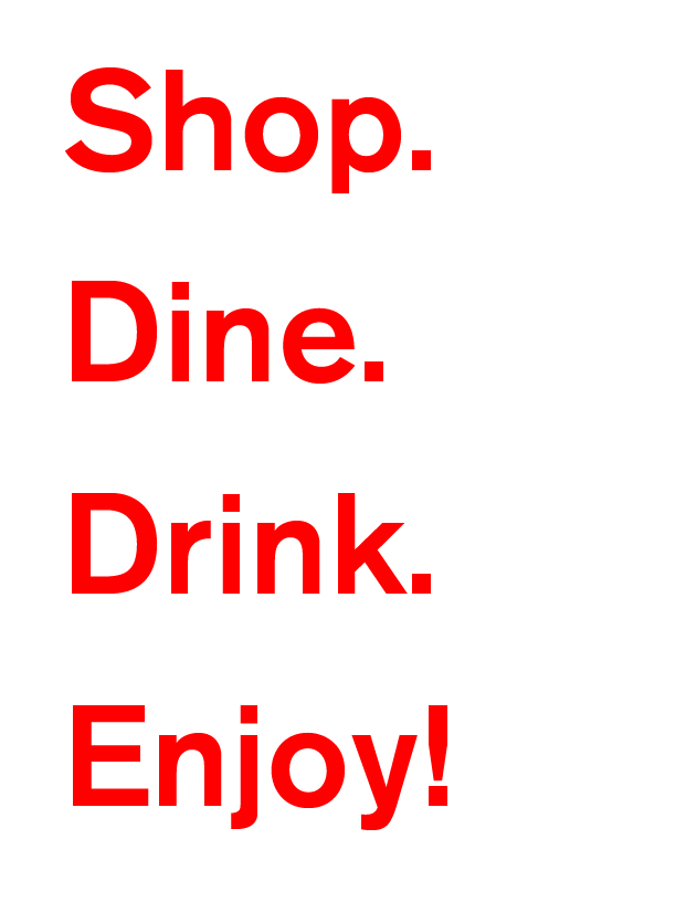 Shop. Dine. Drink. Enjoy!