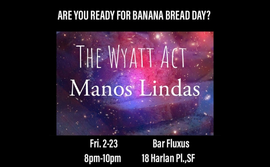 Banana Bread Day : The Wyatt Act & Manos Lindas at the Bar Fluxus in Union Square, San Francisco