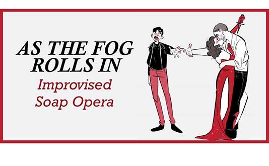 As the Fog Rolls In: Improvised Soap Opera